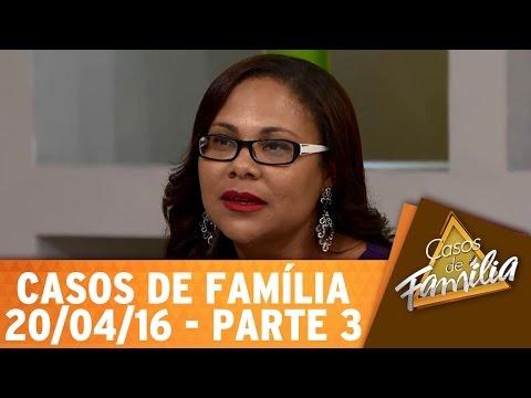 Casos de Família (20/04/16) - Você fala que gosta de mulher porque não aceitar ser gay? - Parte 3