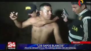 """Áncash: desarticulan banda criminal """"Los Sapos Blancos"""" en Casma"""