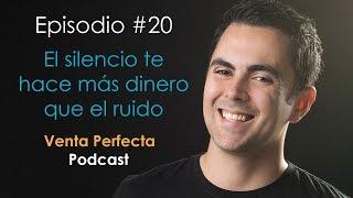 El silencio te hace ganar más dinero que el ruido. Venta Perfecta Podcast Episodio #20