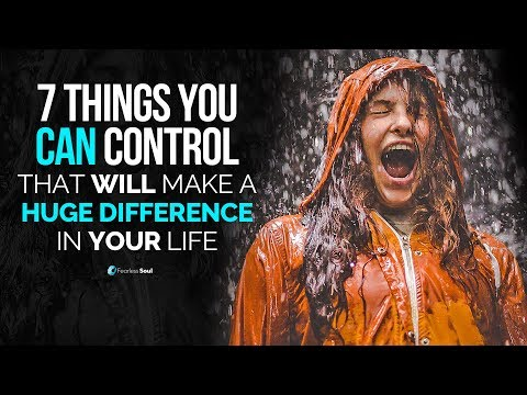 7 Things You Can Control That Will Make A Huge Difference In Your Life