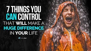 7 Things You Cąn Control That Will Make A Huge Difference In Your Life