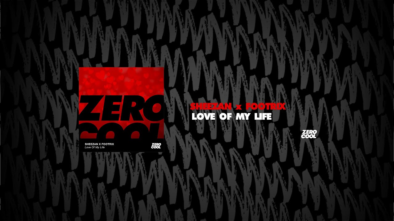 Sheezan x FootriX   Love Of My Life (OUT NOW)