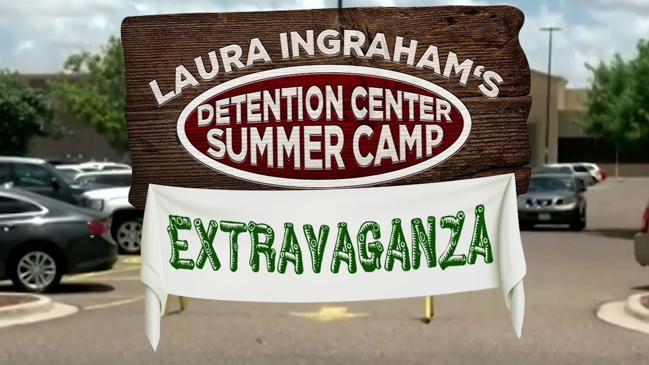 Laura Ingraham's Detention Center Summer Camp