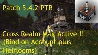 Cross Realm Mail COMING SOON !! - Patch 5.4.2 PTR !!