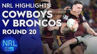NRL Highlights: Broncos v Cowboys - Round 20 | NRL on Nine