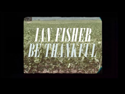 Ian Fisher - Be Thankful [Official Video]