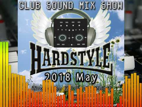 Club Sound Mix Show - 2018 May Hardstyle Set - Mixed by Dj FerNaNdeZ