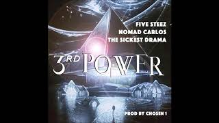 Five Steez X Nomad Carlos X The Sickest Drama - 3rd Power (Produced by Chosen 1)