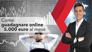 Come guadagnare online 5.000 Euro al mese!