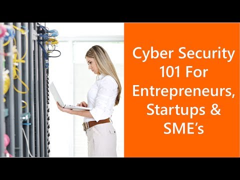 Cyber Security 101 For Entrepreneurs, Startups & SME's