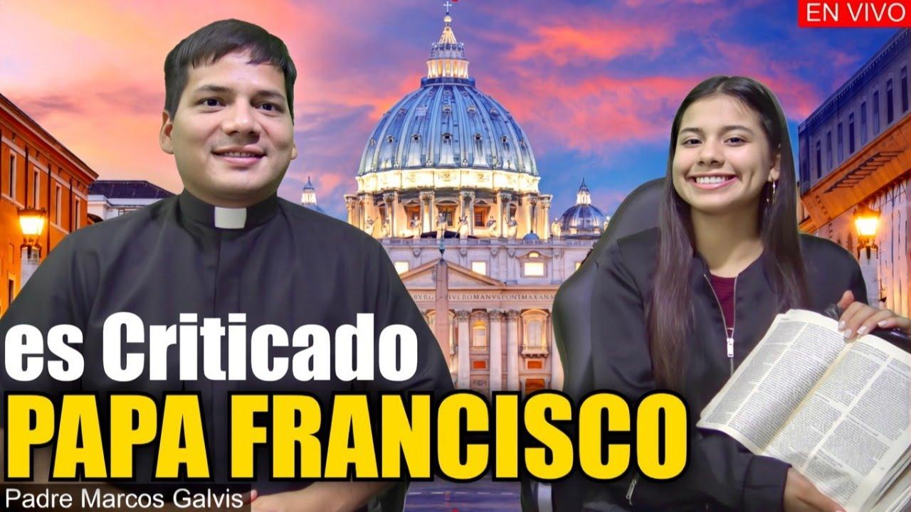 PAPA FRANCISCO, es Criticado - Padre Marcos Galvis EN VIVO
