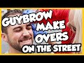 GUYBROW MAKEOVERS ON THE STREET