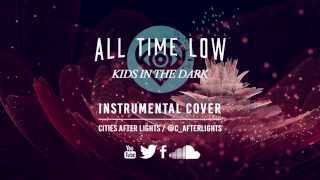 All Time Low - Kids In The Dark Instrumental Cover w/ Free Download