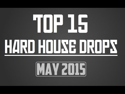 Top 15 Hard House Drops #3 (May 2015)