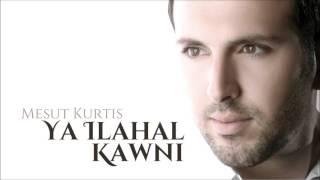 Mesut Kurtis - Ya Ilahal Kawni | Audio
