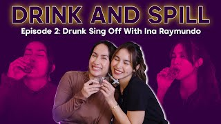 #DrinkAndSpill Ep 2: Drunk Sing Off With Ina Raymundo