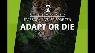 WISE MOVES -- FB Live Ep#10: Adapt or Die