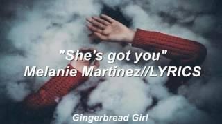 She's got you-Melanie Martinez//LYRICS