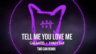 Galantis & Throttle - Tell Me You Love Me (Two Can Remix)