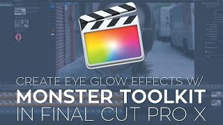 Create Eye Glow Effects in FCPX with the Monster Toolkit and CoreMelt TrackX