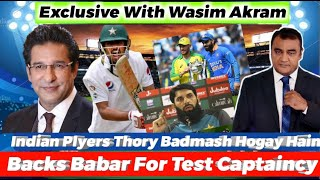 EXCLUSIVE WITH WASIM AKRAM...BACKS BABAR FOR TEST CAPTAINCY..INDIAN PLAYERS THORAY BADMASH HOGAEE