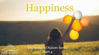 'Happiness' - Discipline of Nature Series Part 4 by Srinivas Arka