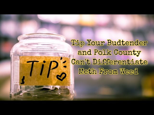 Tip Your Budtender and Polk County Can't Differentiate Meth From Weed