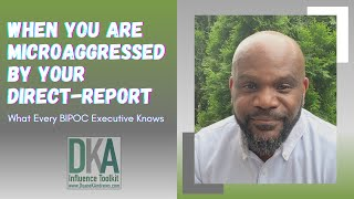 When You Are Microaggressed by Your Direct-Report...