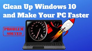 Clean Up Windows 10 and Make Your PC Faster