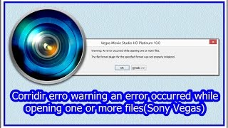 Solucionado: warning an error occurred while opening one or more files(Sony Vegas)