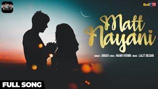 Matt Nayani (Full Song) - Arkay | Raahi Verma | Elite Music | Punjabi Song 2018