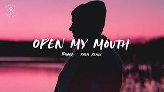Kiiara - Open My Mouth (KALM Remix) [Lyrics]