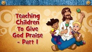 Teaching Children To Give God Praise - Part 1