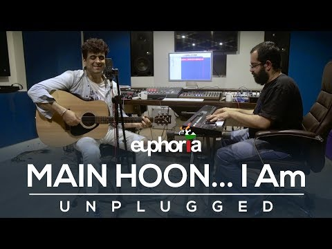 Main Hoon... I Am Unplugged | Euphoria |...