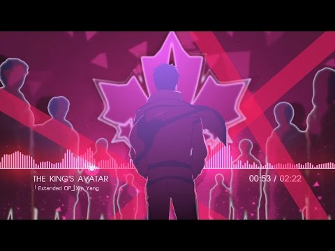 「Extended OP」 The King's Avatar - 全职高手 : Xin Yang