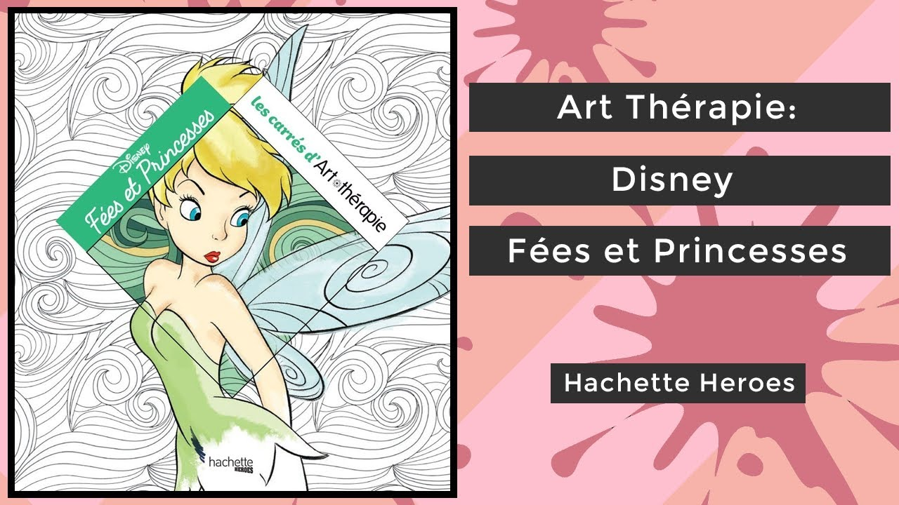 Art Therapie Disney Fees Et Princesses Hachette Heroes Coloring Book Flip French