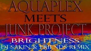 Aquaplex meets Junk Project - Brightness (DJ Sakin And Friends Club Mix)