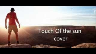 Download 127 hours - Touch of the sun cover MP3 song and Music Video
