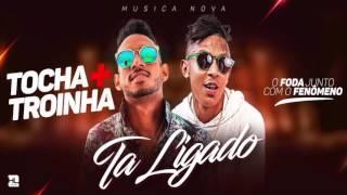 MC TOCHA E MC TROIA - TÁ LIGADO - MÚSICA NOVA 2017