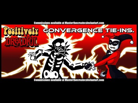 Convergence Tie-Ins - Positively Dreadful