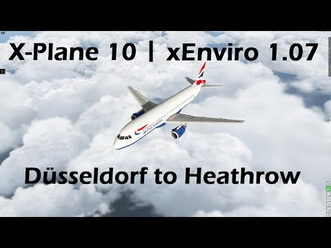 X-Plane 10 with xEnviro 1.07 and X-Life | Düsseldorf to London Heathrow in JAR A320 | Highlights