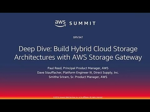 AWS Chicago Summit 2018: Building Hybrid Cloud Storage Architectures w/AWS Storage Gateway (SRV347)