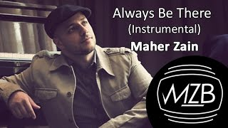 Maher Zain - Always Be There (Instrumental)   Audio