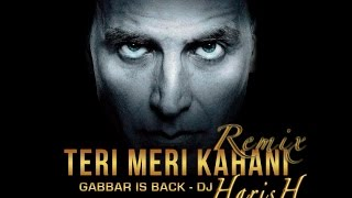 Teri Meri Kahaani - Remix by DJ HarisH | Gabbar Is Back | Akshay Kumar & Kareena Kapoor Khan