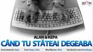 ALAN &amp KEPA - Cand tu stateai degeaba