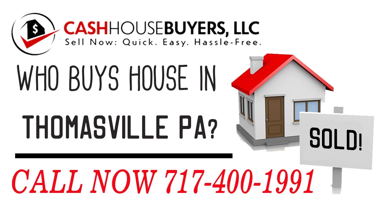Who Buys Houses Thomasville PA | Call 7174001999 | We Buy Houses Company Thomasville PA