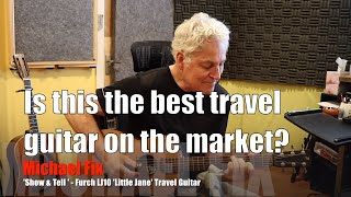 Michael Fix 'Show & Tell' - Furch Little Jane - the best travel guitar on the market?