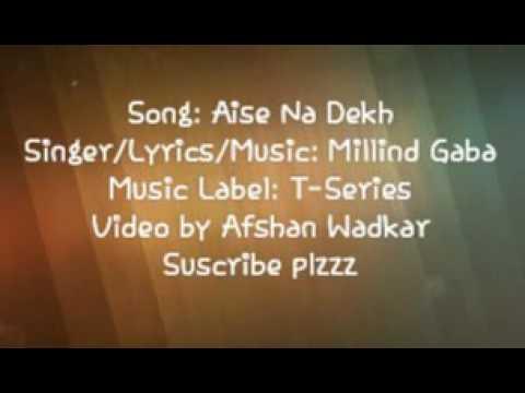 Aise Na Dekh Millind Gaba Lyrical Song
