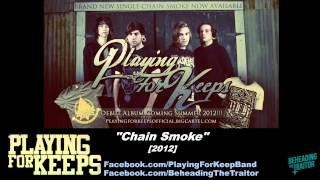 Playing For Keeps - Chain Smoke (New Song!) [HD] 2012