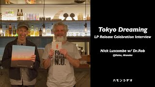 【Tokyo Dreaming LP Release】 Nick Luscombe Interview by Dr.Rob Part.1